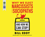 Why We Elect Narcissists and Sociopaths—And How We Can Stop!